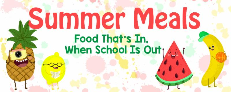 Summer Meals  - Food that's in, when school is out.